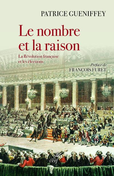 LE NOMBRE ET LA RAISON  -  LA REVOLUTION FRANCAISE ET LES ELECTIONS GUENIFFEY/FURET CERF