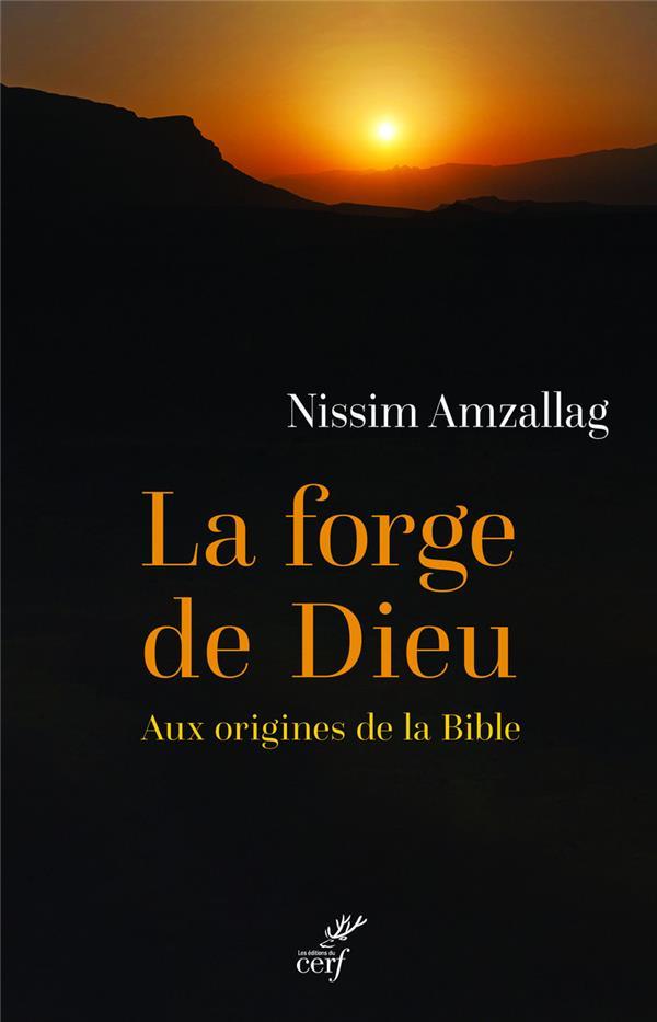 LA FORGE DE DIEU     AUX ORIGINES DE LA BIBLE