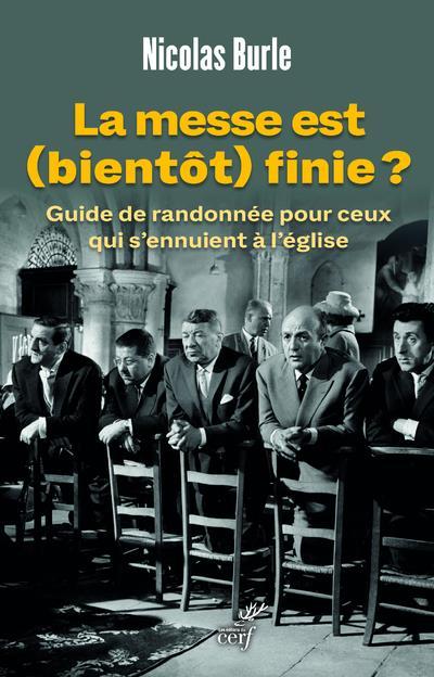 LA MESSE EST (BIENTOT) FINIE ?   GUIDE DE RANDONNEE POUR CEUX QUI S'ENNUIENT A L'EGLISE