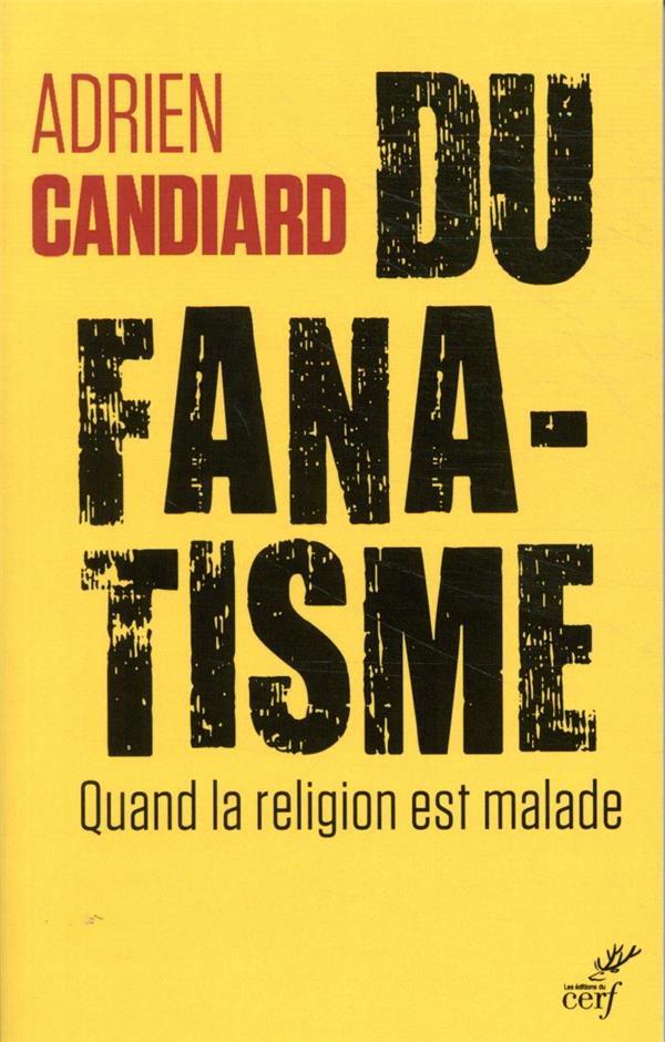 DU FANATISME  -  QUAND LA RELIGION EST MALADE