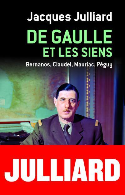 DE GAULLE ET LES SIENS  -  BERNANOS, CLAUDEL, MAURIAC, PEGUY JULLIARD, JACQUES CERF