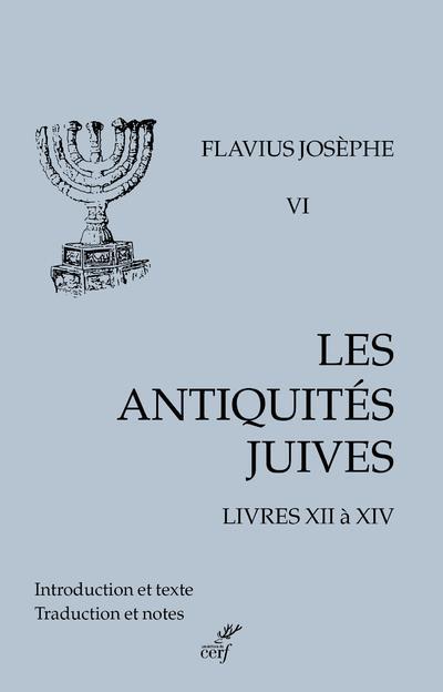 LES ANTIQUITES JUIVES T.6 : LIVRES XII A XIV
