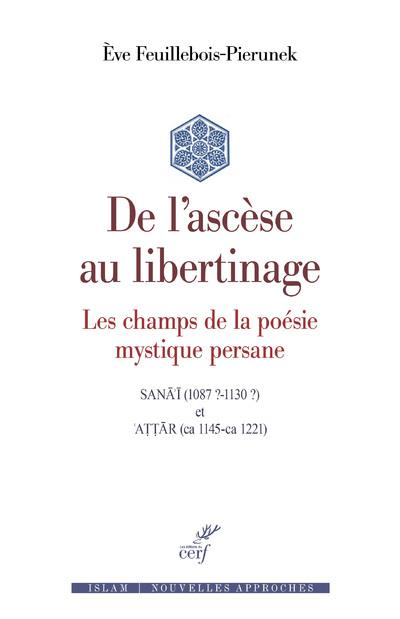 DE L'ASCESE AU LIBERTINAGE : LES CHAMPS DE LA POESIE MYSTIQUE PERSANE FEUILLEBOIS-PIERUNEK CERF