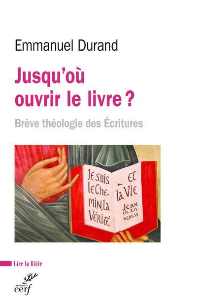 JUSQU'OU OUVRIR LE LIVRE ? BREVE THEOLOGIE DES ECRITURES