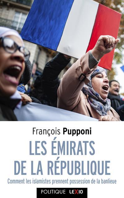 LES EMIRATS DE LA REPUBLIQUE : COMMENT LES ISLAMISTES PRENNENT POSSESSION DE LA BANLIEUE PUPPONI, FRANCOIS CERF