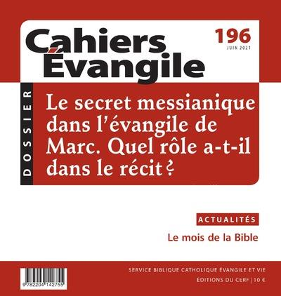 CAHIERS EVANGILE - NUMERO 196 LE SECRET MESSIANIQUE DANS L-EVANGILE DE MARC. QUEL ROLE A-T-IL DANS