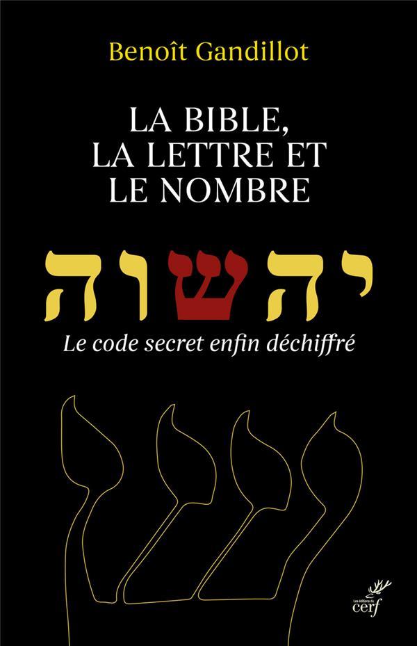 LA BIBLE, LA LETTRE ET LE NOMBRE  -  LE CODE SECRET ENFIN DECHIFFRE