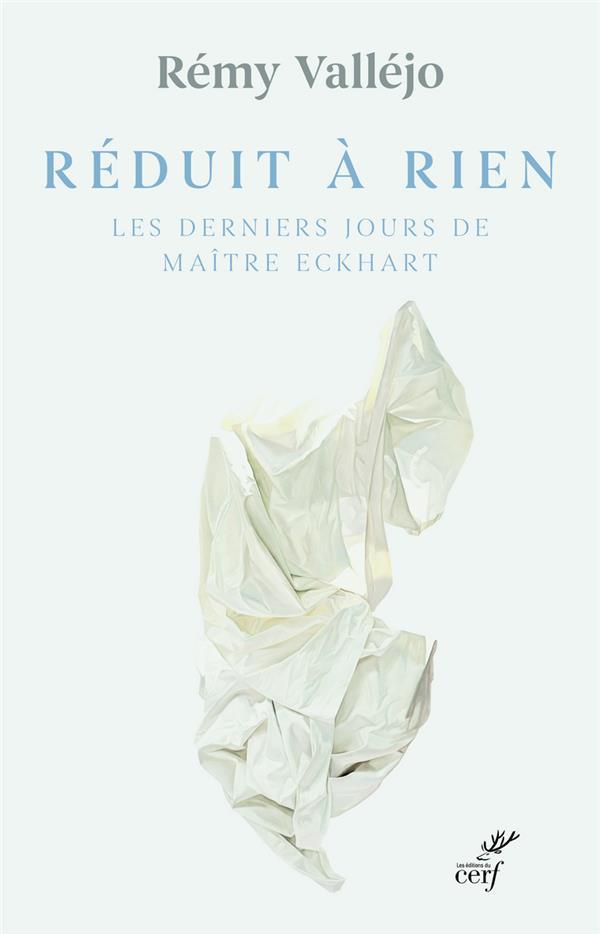 REDUIT A RIEN  -  LES DERNIERS JOURS DE MAITRE ECKHART VALLEJO REMY CERF