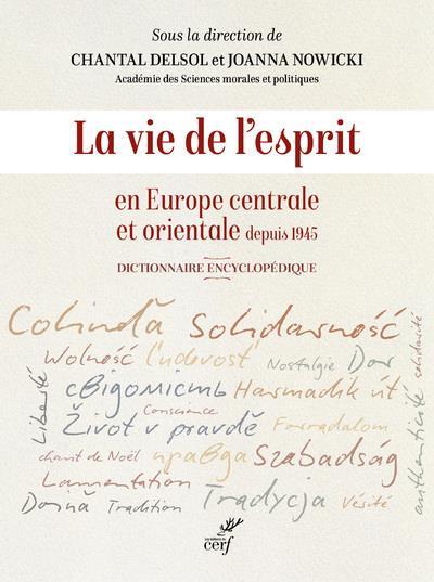 LA VIE DE L'ESPRIT EN EUROPE CENTRALE ET ORIENTALE DEPUIS 1945 : DICTIONNAIRE ENCYCLOPEDIQUE