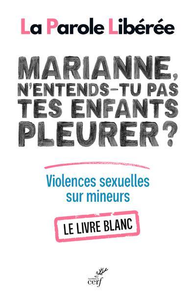 MARIANNE, N'ENTENDS-TU PAS TES ENFANTS PLEURER ? VIOLENCES SEXUELLES SUR MINEURS : LE LIVRE BLANC