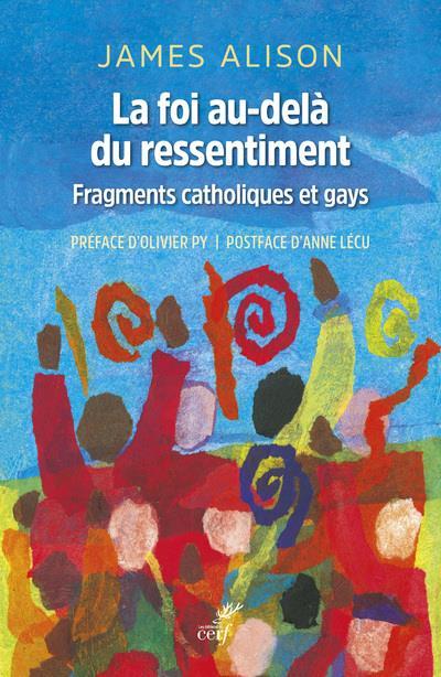 LA FOI AU-DELA DU RESSENTIMENT  -  FRAGMENTS CATHOLIQUES ET GAYS