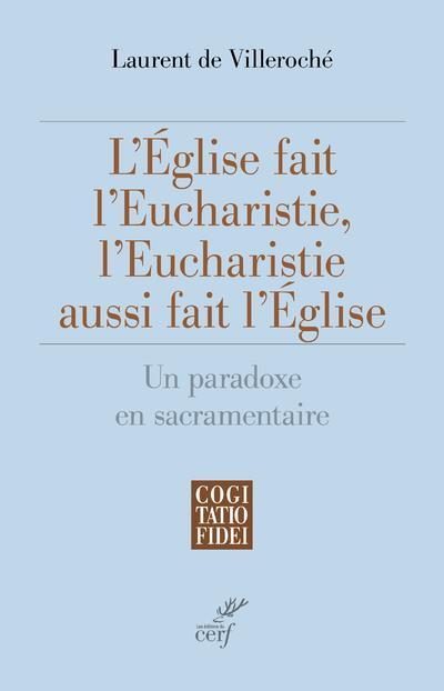L'EGLISE FAIT L'EUCHARISTIE, L'EUCHARISTIE AUSSI FAIT L'EGLISE : UN PARADOXE EN SACRAMENTAIRE