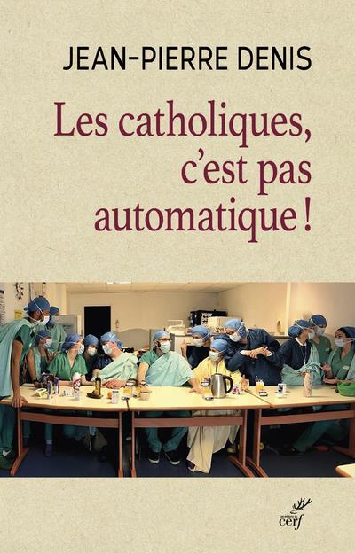 LES CATHOLIQUES, C-EST PAS AUTOMATIQUE