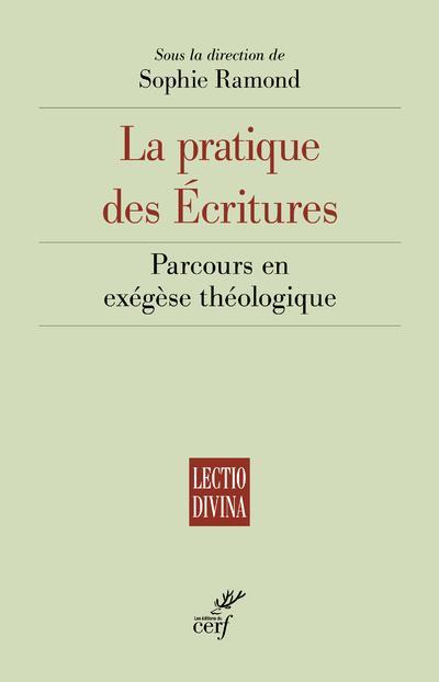 LA PRATIQUE DES ECRITURES : PARCOURS EN EXEGESE THEOLOGIQUE