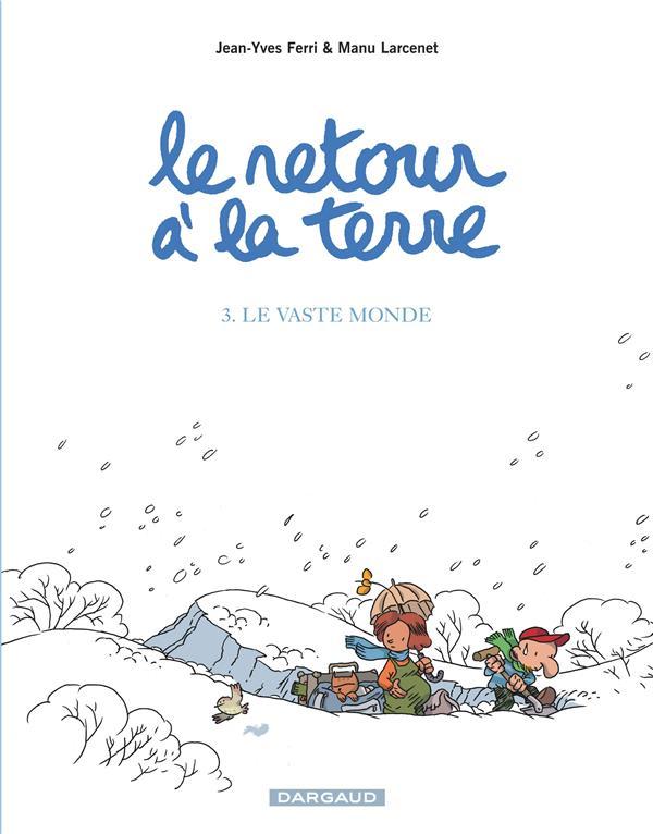 LE RETOUR A LA TERRE T3 LE VASTE MONDE FERRI/LARCENET DARGAUD