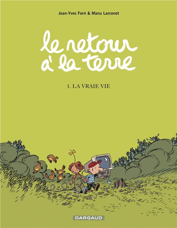 LE RETOUR A LA TERRE T1 LA VRAIE VIE FERRI/LARCENET DARGAUD