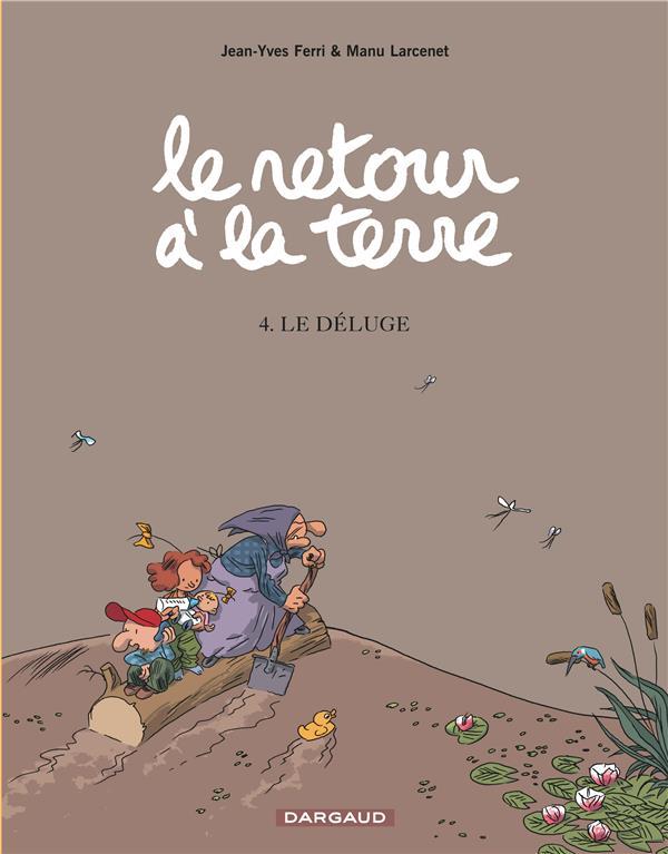 LE RETOUR A LA TERRE T4 LE DELUGE FERRI/LARCENET DARGAUD