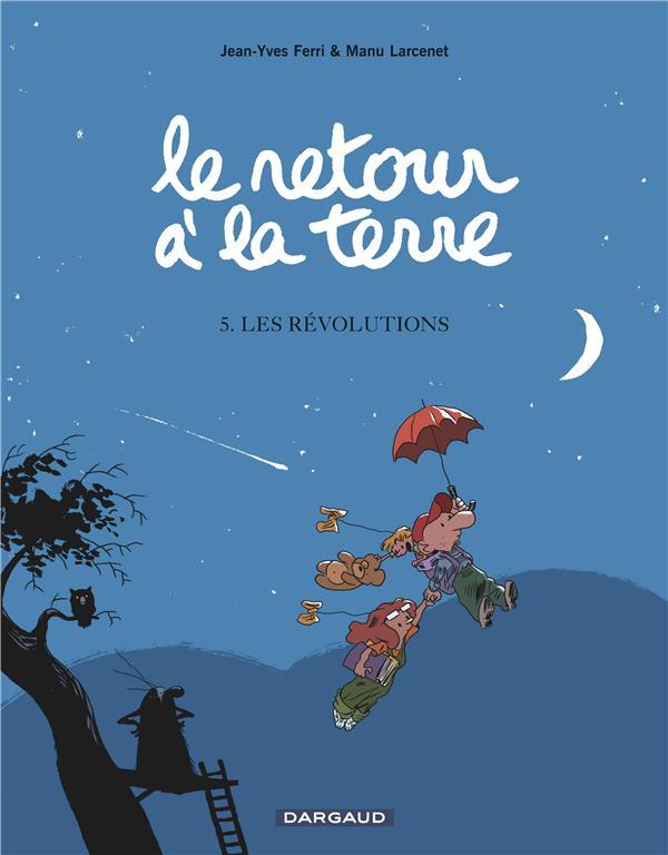 LE RETOUR A LA TERRE T5 LES REVOLUTIONS FERRI/LARCENET DARGAUD