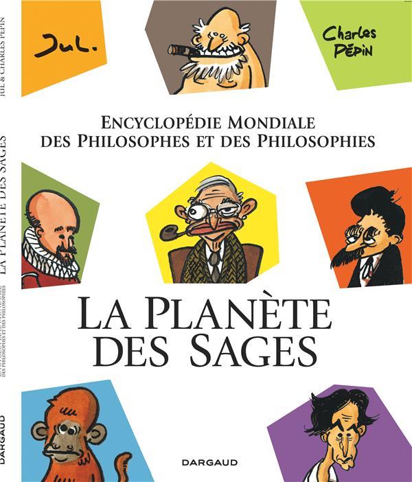 LA LA PLANETE DES SAGES - PLANETE DES SAGES - TOME 1 - ENCYCLOPEDIE MONDIALE DES PHILOSOPHES ET DE PEPIN/JUL DARGAUD
