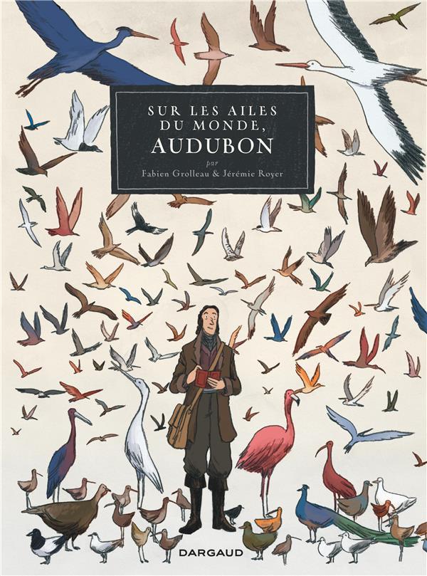 SUR LES AILES DU MONDE - UN VOYAGE DE J.J. AUDUBON