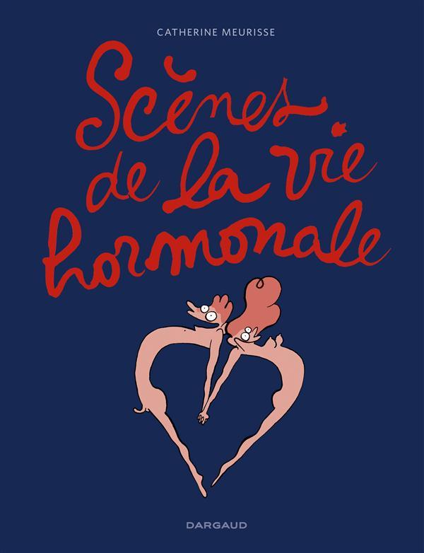 SCENES DE LA VIE HORMONALE T1 SCENES DE LA VIE HORMONALE Meurisse Catherine Dargaud