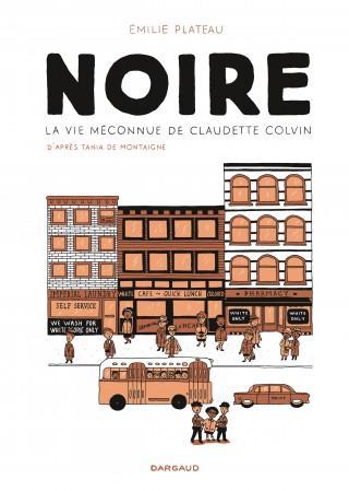NOIRE, VIE MECONNUE CLAUDETTE - NOIRE, LA VIE MECONNUE DE CLAUDETTE COLVIN - TOME 0 - NOIRE, LA VIE PLATEAU EMILIE DARGAUD