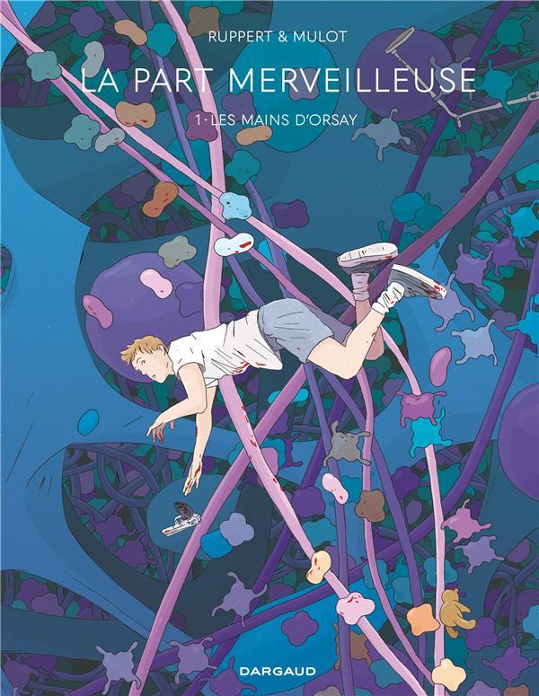 LA PART MERVEILLEUSE T.1  -  LES MAINS D'ORSAY RUPPERT  DARGAUD