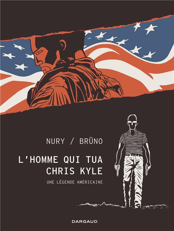 L'HOMME QUI TUA CHRIS KYLE  -  UNE LEGENDE AMERICAINE NURY FABIEN/BRUNO DARGAUD
