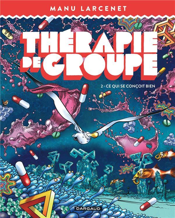 THERAPIE DE GROUPE T.2  -  CE QUI SE CONCOIT BIEN LARCENET, MANU NC