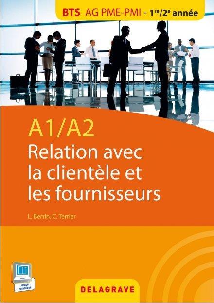 A1>A2, RELATION AVEC LA CLIENTELE ET LES FOURNISSEURS  -  BTS, AG, PME-PMI  -  1ERE  2EME ANNEE  -  POCHETTE DE L'ELEVE COLLECTIF Delagrave