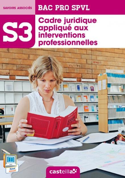 S3  -  CADRE JURIDIQUE APPLIQUE AUX INTERVENTIONS PROFESSIONNELLES  -  2NDE, 1ERE, TERMINALE BAC PRO SPVL  -  POCHETTE DE L'ELEVE (EDITION 2014) EL HADDAOUI Casteilla