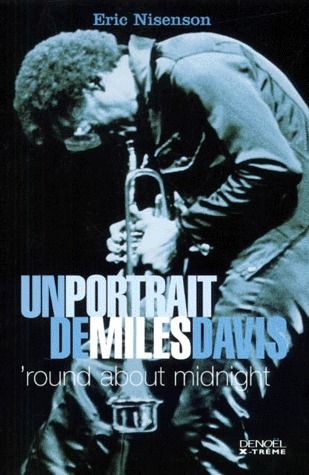 'ROUND ABOUT MIDNIGHT  -  UN PORTRAIT DE MILES DAVIS NISENSON ERIC CERF