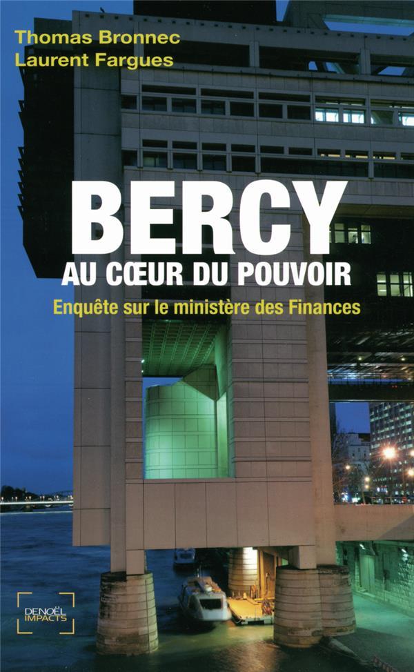 BERCY, AU COEUR DU POUVOIR  -  ENQUETE SUR LE MINISTERE DES FINANCES FARGUES/BRONNEC CERF