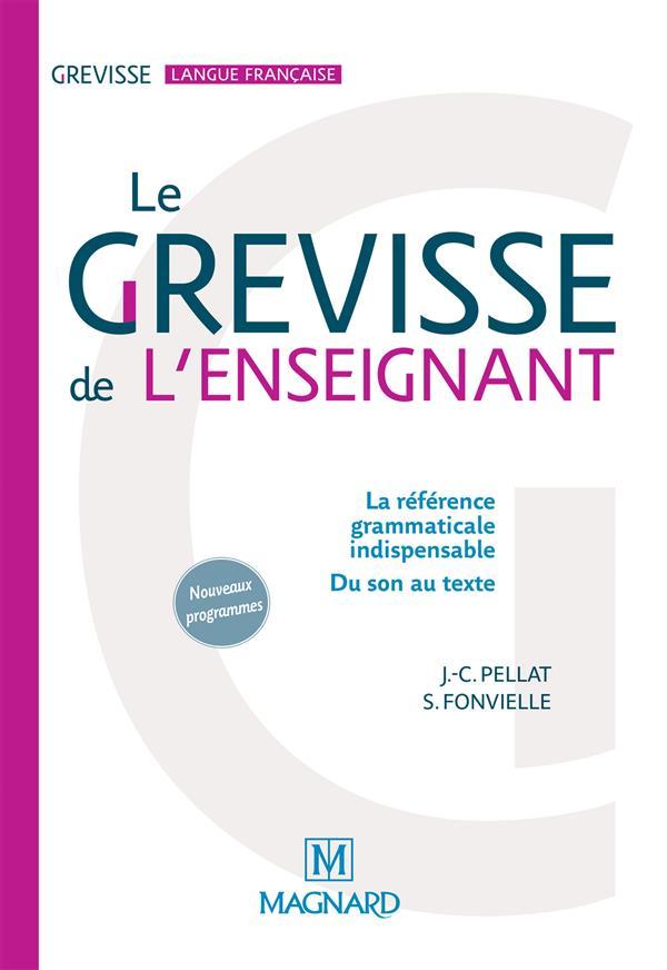 GREVISSE LANGUE FRANCAISE  -  LE GREVISSE DE L'ENSEIGNANT  -  LA REFERENCE GRAMMATICALE INDISPENSABLE  -  DU SON AU TEXTE (NOUVEAUX PROGRAMMES)
