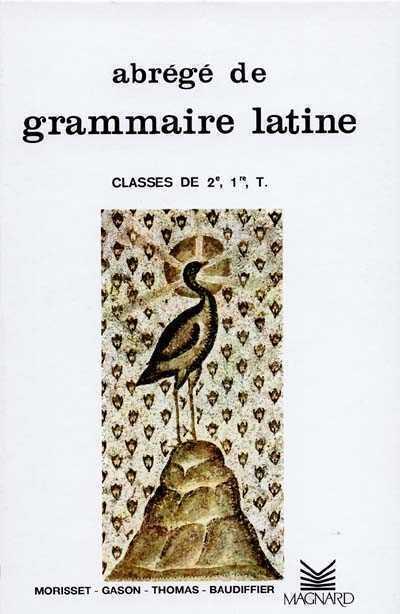 ABREGE DE GRAMMAIRE LATINE SECONDE1ERETERMINALE BAUDIFFIER/THOMAS MAGNARD