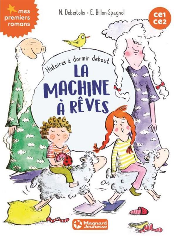 HISTOIRES A DORMIR DEBOUT     LA MACHINE A REVES     CE1CE2