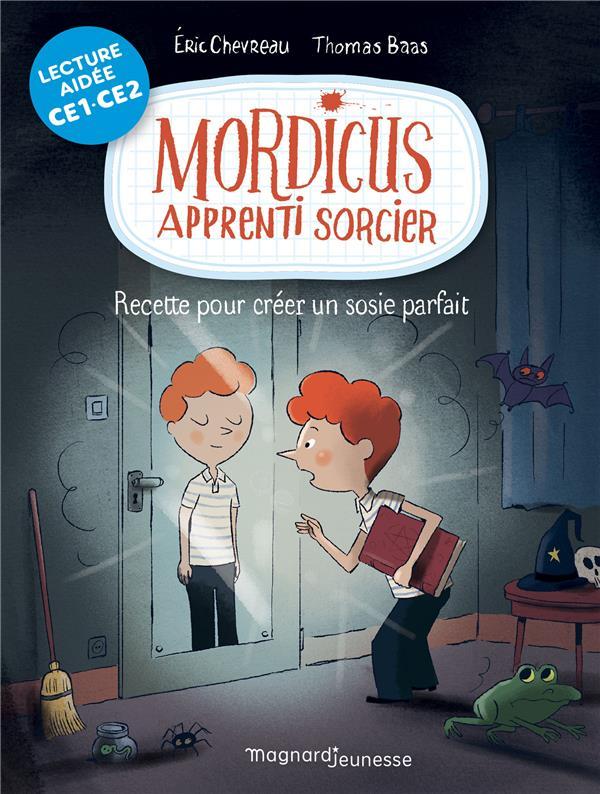 MORDICUS 2 - RECETTE POUR CREER UN SOSIE PARFAIT LECTURE AIDEE CHEVREAU/BAAS MAGNARD