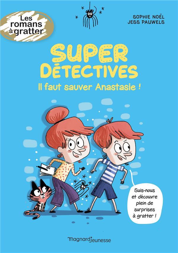 SUPER DETECTIVES : IL FAUT SAUVER ANASTASIE ! NOEL/PAUWELS MAGNARD