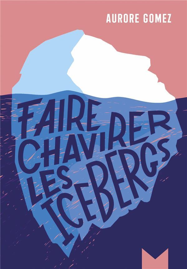 FAIRE CHAVIRER LES ICEBERGS GOMEZ AURORE MAGNARD