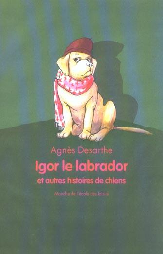 IGOR LE LABRADOR ET AUTRES HISTOIRES