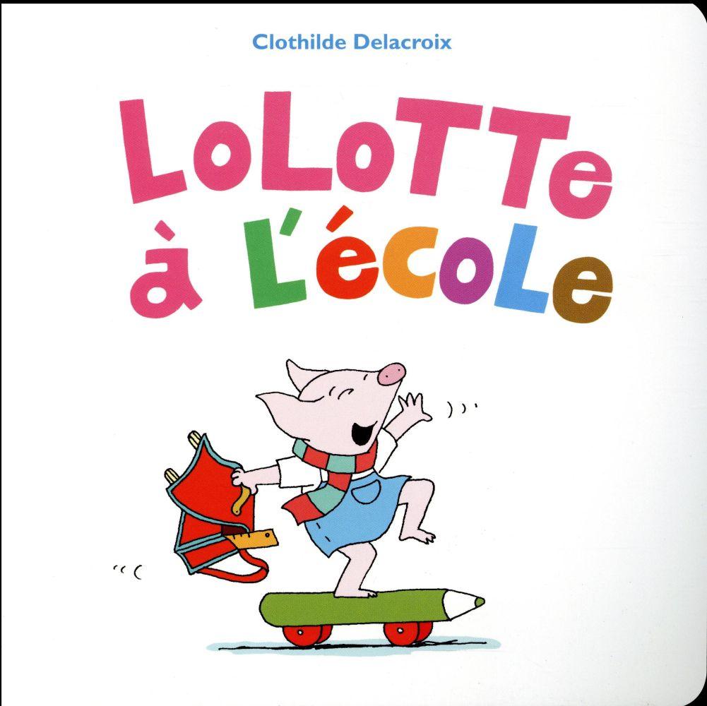 LOLOTTE A L'ECOLE Delacroix Clothilde Ecole des loisirs