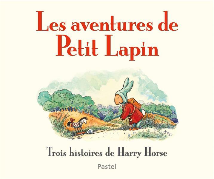 LES AVENTURES DE PETIT LAPIN TROIS HISTOIRES DE HARRY HORSE - COMPILATION