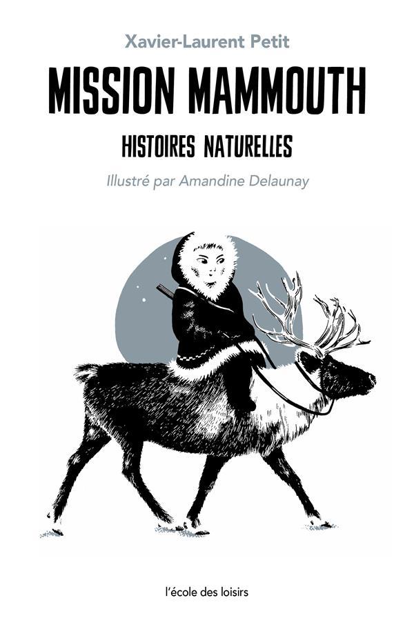 MISSION MAMMOUTH  -  HISTOIRES NATURELLES PETIT/DELAUNAY EDL