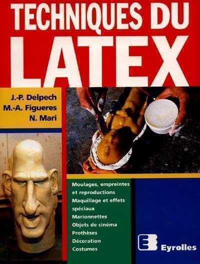 TECHNIQUES DU LATEX MOULAGES, EMPREINTES ET REPRODUCTIONS, MAQUILLAGE ET EFFETS SPECIAUX, MARIONNETT DELPECH EYROLLES