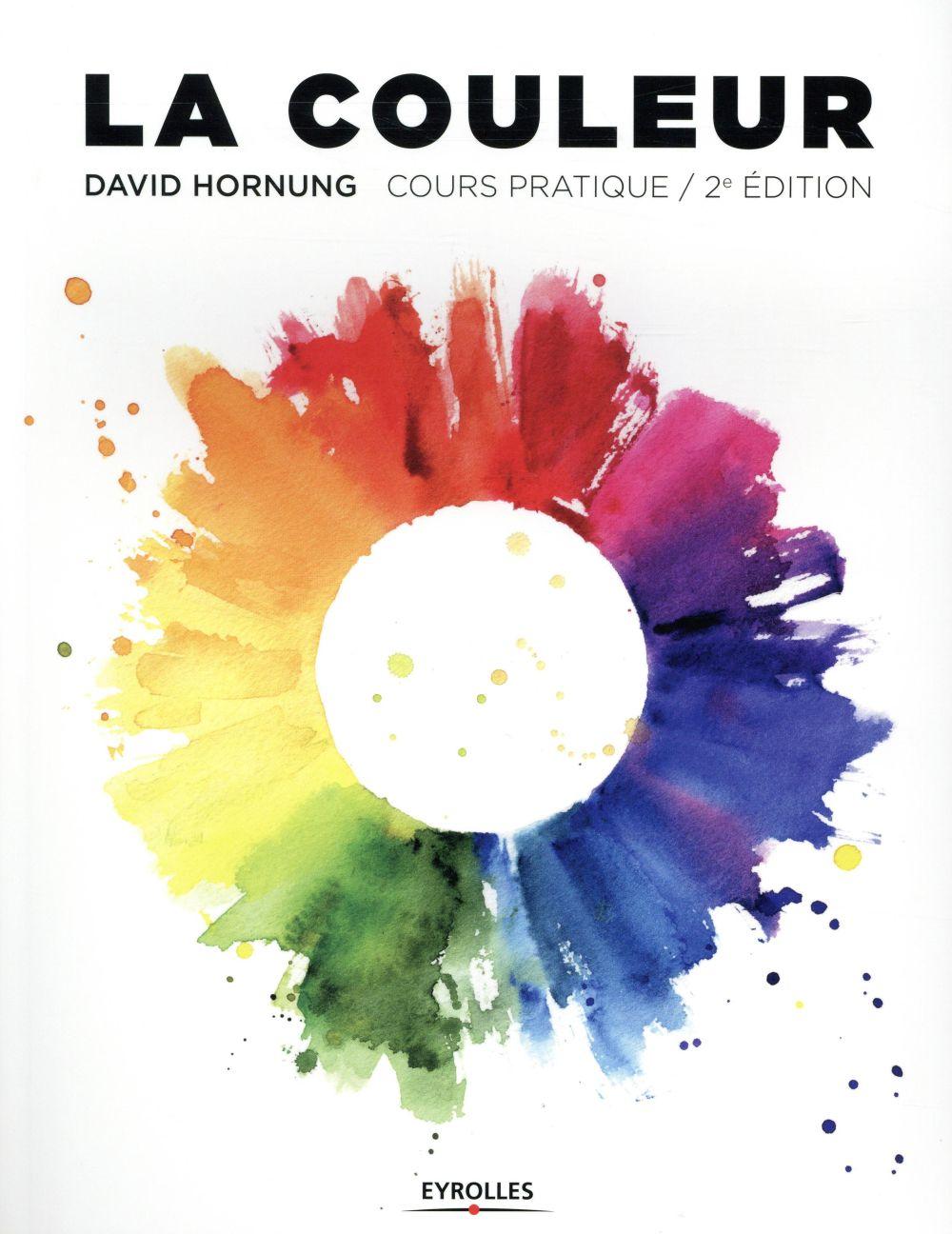 LA COULEUR 2E EDITION - COURS PRATIQUE DAVID HORNUNG Eyrolles