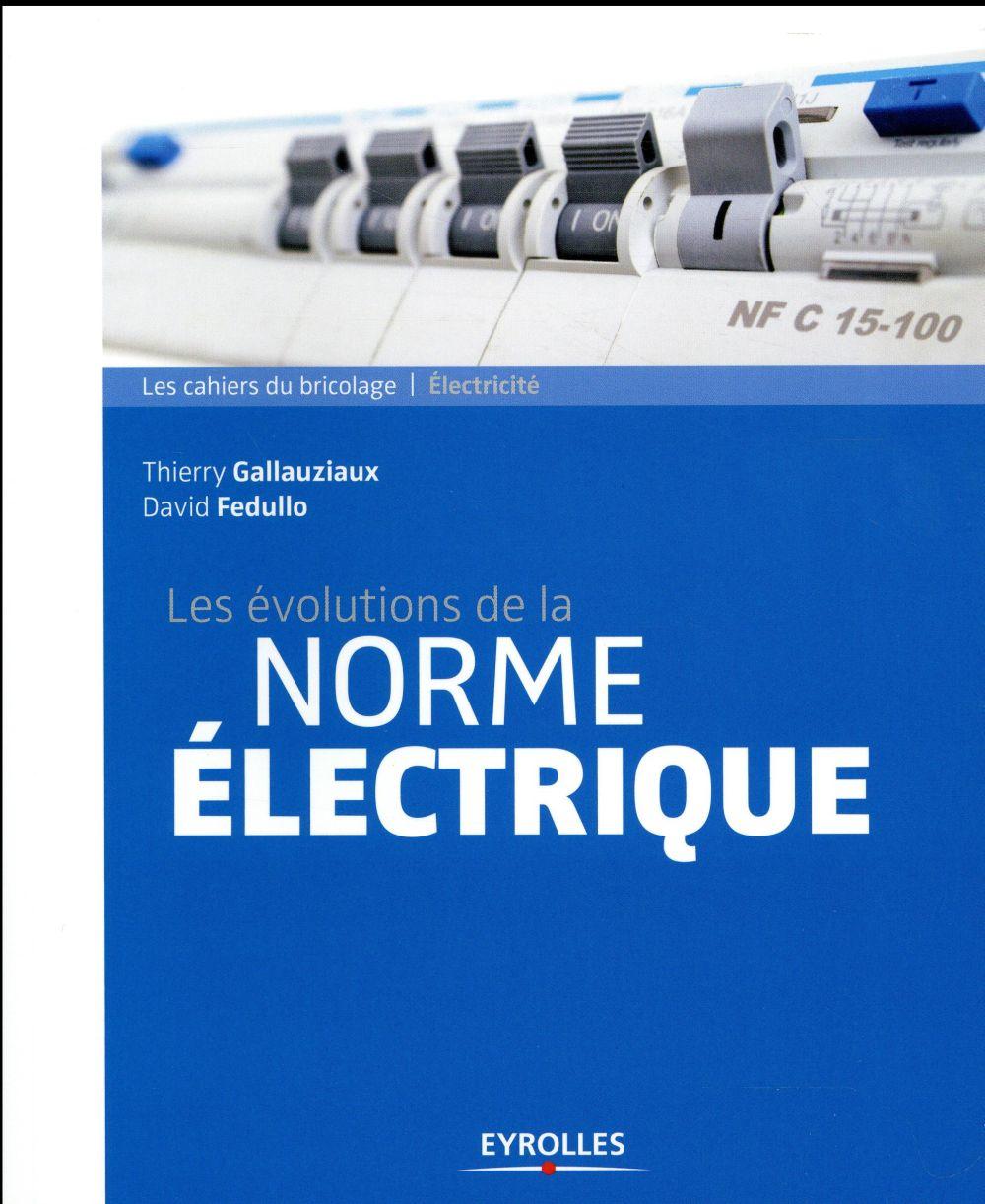 LES EVOLUTIONS DE LA NORME ELECTRIQUE GALLAUZIAUX / FEDULLO Eyrolles