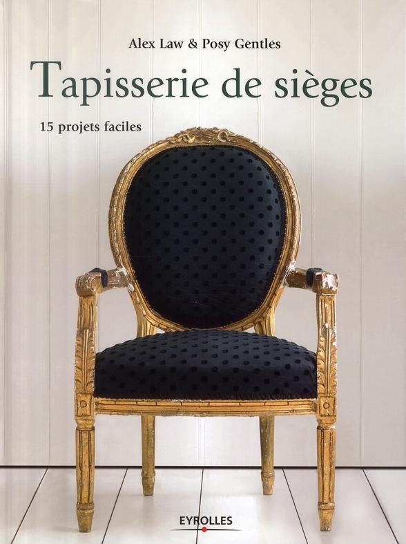 TAPISSERIE DE SIEGES. 15 PROJETS FACILES LAW / GENTLES EYROLLES