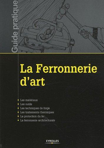 LA FERRONNERIE D'ART. LES MAERIAUX. LES OUTILS. LES TECHNIQUES DE FORGE. LES TRA - LES MATERIAUX. LE COLLECTIF EYROLLES