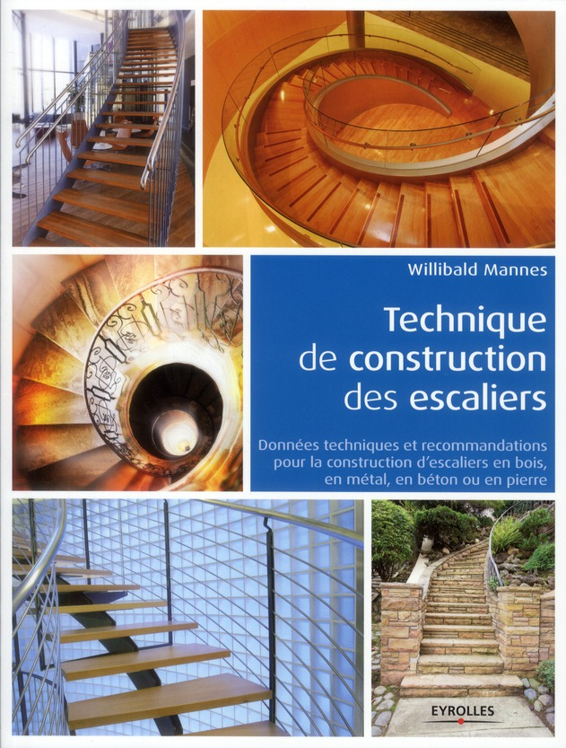 TECHNIQUE DE CONSTRUCTION DES ESCALIERS NOUVELLE PRESENTATION MANNES WILLIBALD EYROLLES
