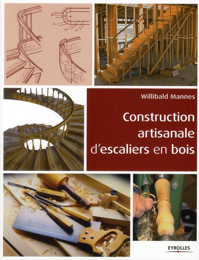 CONSTRUCTION ARTISANALE D ESCALIERS EN BOIS MANNES WILLIBALD EYROLLES